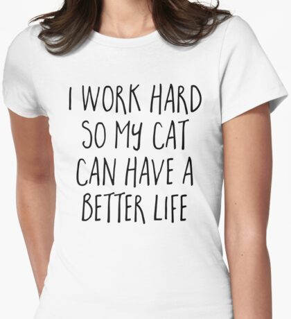 Cat Better Life Funny Quote Womens Fitted T-Shirt