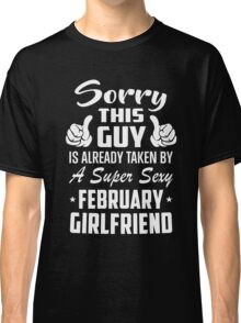 This Guy Is Taken By A Super Sexy February Girlfriend Classic T-Shirt
