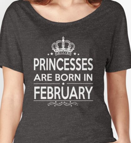 PRINCESSES ARE BORN IN FEBRUARY Women's Relaxed Fit T-Shirt