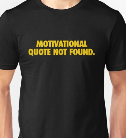 Motivational Quote Not Found Unisex T-Shirt