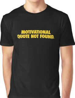 Motivational Quote Not Found Graphic T-Shirt