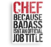 Cool 'Chef because Badass Isn't an Official Job Title' Tshirt, Accessories and Gifts Metal Print
