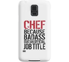 Cool 'Chef because Badass Isn't an Official Job Title' Tshirt, Accessories and Gifts Samsung Galaxy Case/Skin