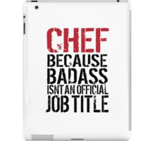 Cool 'Chef because Badass Isn't an Official Job Title' Tshirt, Accessories and Gifts iPad Case/Skin