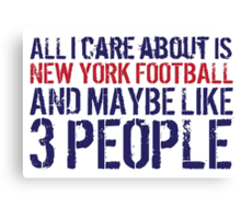 Funny 'All I care about is New York football and like maybe 3 people' T-shirt Canvas Print
