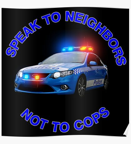 speak to neighbours,not cops Poster