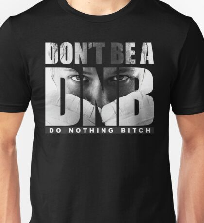 Don't Be A DNB - Ronda Rousey (Original Artwork) Unisex T-Shirt