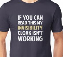 My Invisibility Cloak Isn't Working Unisex T-Shirt