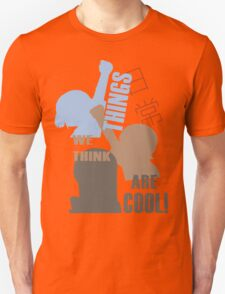 Things we think are Cool Shirt! Unisex T-Shirt