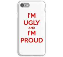 I'm Ugly and I'm Proud iPhone Case/Skin