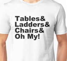 Wrestling - Tables & Ladders & Chairs, OH MY! Unisex T-Shirt