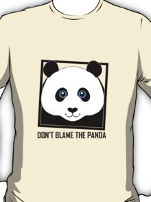 DON'T BLAME THE PANDA T-Shirt