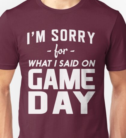 I'm sorry for what I said on Game Day Unisex T-Shirt