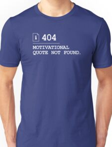 Motivational Quote Not Found 404 Unisex T-Shirt