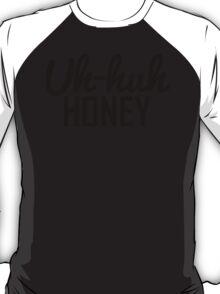 Uh Huh Honey T-Shirt