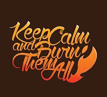 Keep calm and burn them all by Bishok