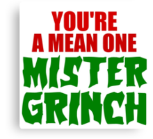 YOU'RE A MEAN ONE MISTER GRINCH Canvas Print