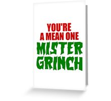 YOU'RE A MEAN ONE MISTER GRINCH Greeting Card