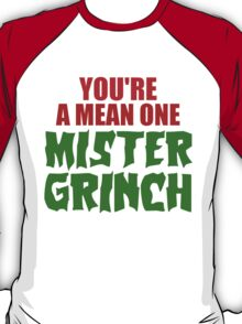 YOU'RE A MEAN ONE MISTER GRINCH T-Shirt