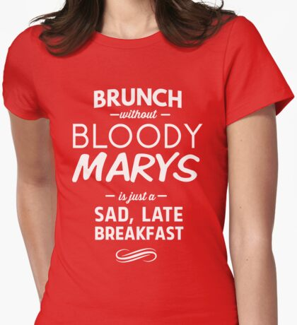 Brunch without bloody marys is just a sad, lake breafast Womens Fitted T-Shirt