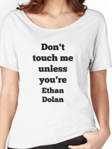 Don't touch me unless you're Ethan Dolan Women's Relaxed Fit T-Shirt
