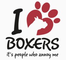 I Love Boxers It's People Who Annoy Me by 2E1K