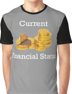 Current Financial Status Graphic T-Shirt