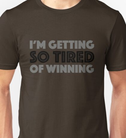 I'm Getting So Tired of Winning Unisex T-Shirt