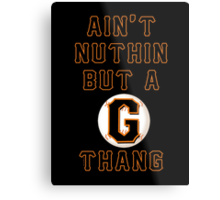 AIN'T NUTHIN BUT A G THANG Metal Print