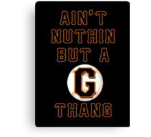 AIN'T NUTHIN BUT A G THANG Canvas Print