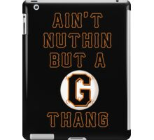 AIN'T NUTHIN BUT A G THANG iPad Case/Skin