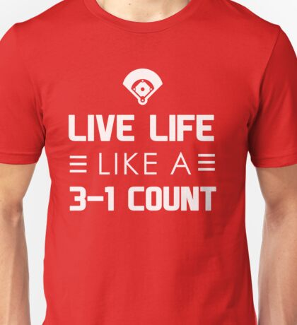 Live life like a 3-1 count Unisex T-Shirt