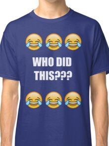 WHO DID THIS??? Classic T-Shirt