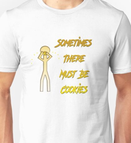 Sometimes There Must Be Cookies Unisex T-Shirt