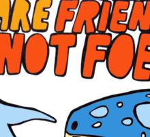 sharks are friends, not foes Sticker