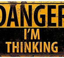 "Funny, ""DANGER, I'm Thinking"" Metal with Rust Sign by 26-Characters"