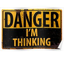 "Funny, ""DANGER, I'm Thinking"" Metal with Rust Sign Poster"