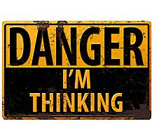 """Funny, """"DANGER, I'm Thinking"""" Rusty Metal Sign - Yellow Black Rust Photographic Print"""