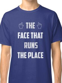 the face that runs the place Classic T-Shirt