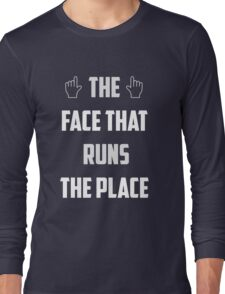 the face that runs the place Long Sleeve T-Shirt
