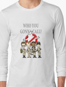 WHO YOU GONNA CALL?? Long Sleeve T-Shirt