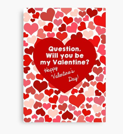 Will you be my Valentine? Canvas Print