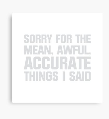Mean, Awful, Accurate Things Canvas Print