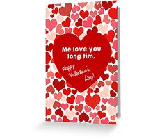 Me love you long tim. Greeting Card