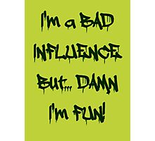 Im a bad influence Photographic Print