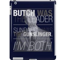 Butch was the Leader, and Sundance was the Gunslinger, and I'm Both! iPad Case/Skin