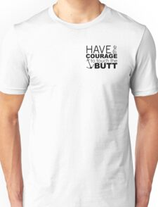 Have the Courage to Touch the Butt Unisex T-Shirt