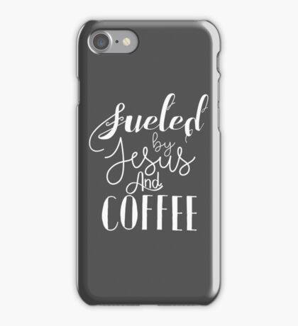 Fueled by Jesus and Coffee iPhone Case/Skin