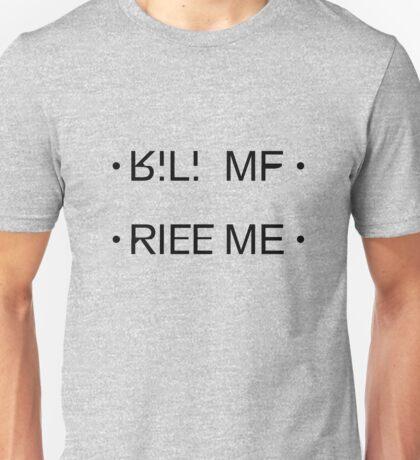 """""""Kill Me"""" Shirt Unisex T-Shirt"""