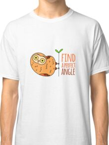 Owl wisdom. Find a perfect angle. Classic T-Shirt